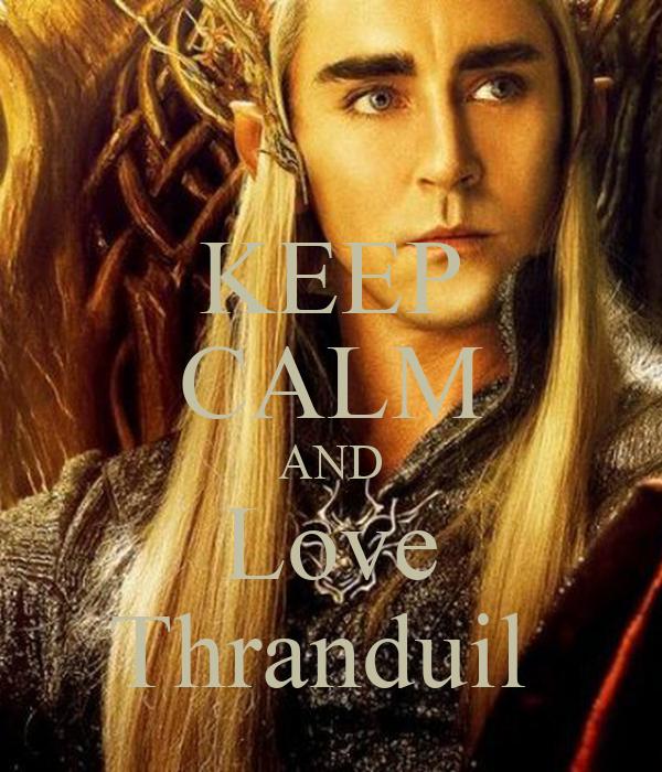 KEEP CALM AND Love Thranduil