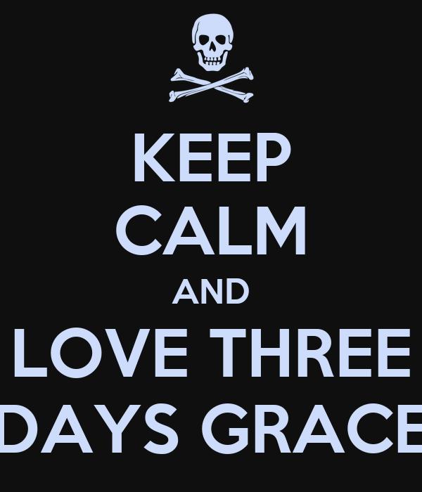 KEEP CALM AND LOVE THREE DAYS GRACE