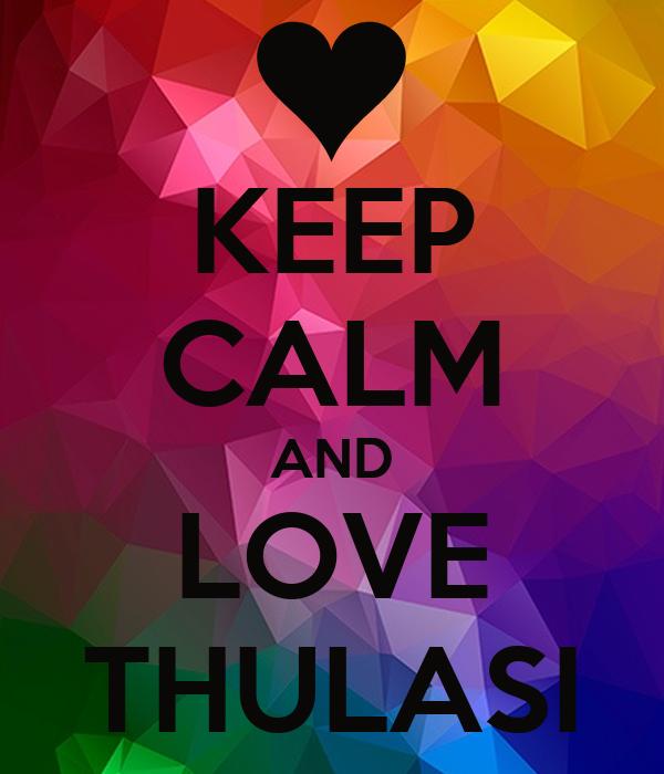 KEEP CALM AND LOVE THULASI