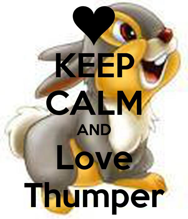 KEEP CALM AND Love Thumper