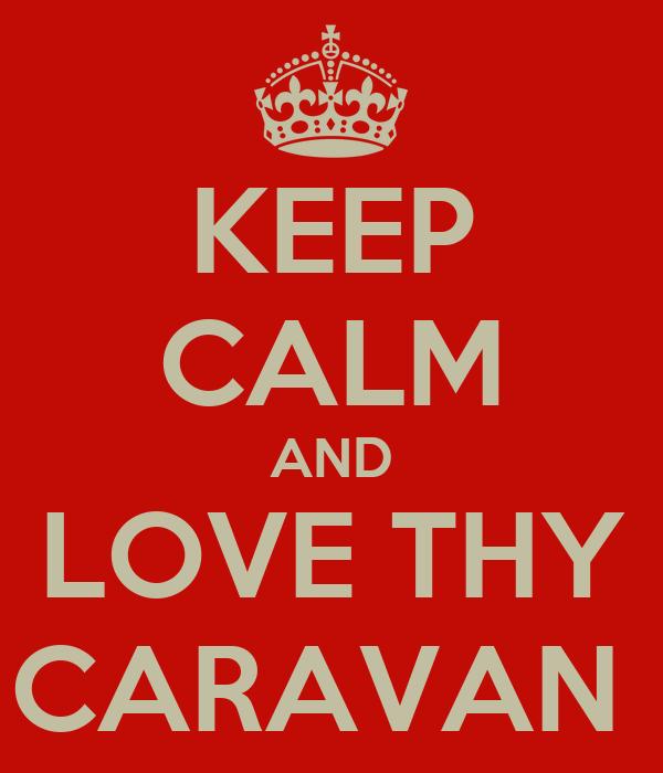 KEEP CALM AND LOVE THY CARAVAN