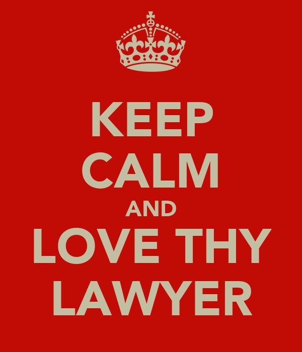 KEEP CALM AND LOVE THY LAWYER
