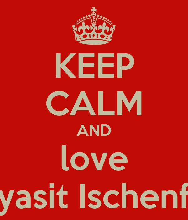 KEEP CALM AND love Thyasit Ischenfen
