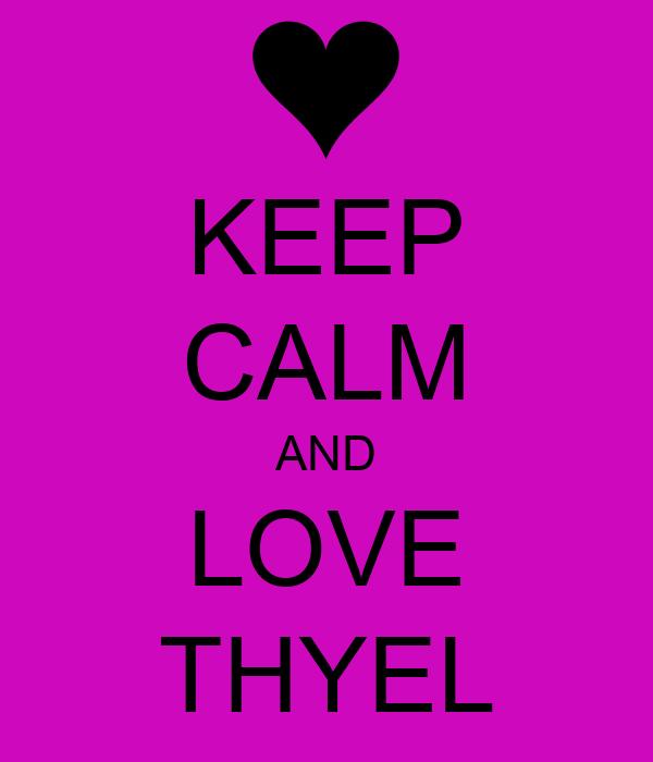 KEEP CALM AND LOVE THYEL