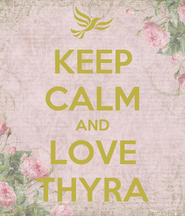 KEEP CALM AND LOVE THYRA