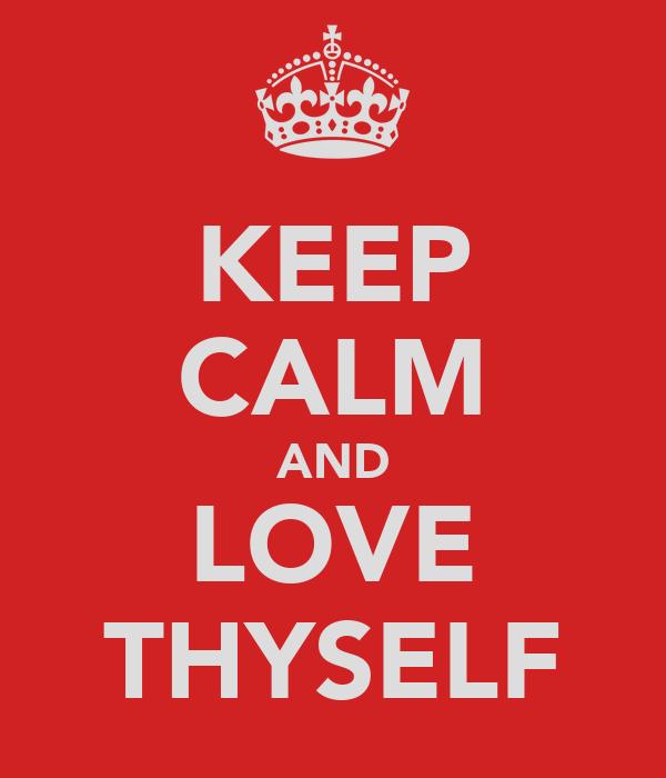 KEEP CALM AND LOVE THYSELF