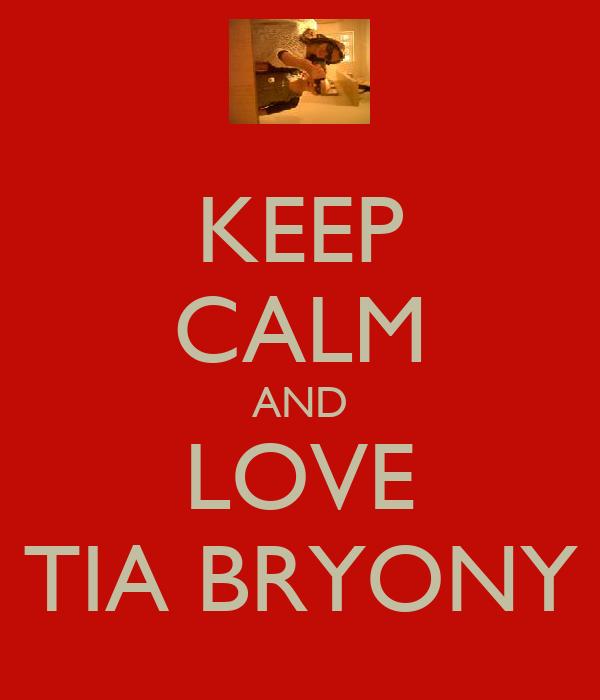 KEEP CALM AND LOVE TIA BRYONY