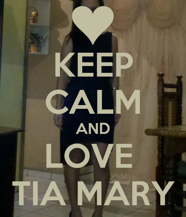 KEEP CALM AND LOVE  TIA MARY