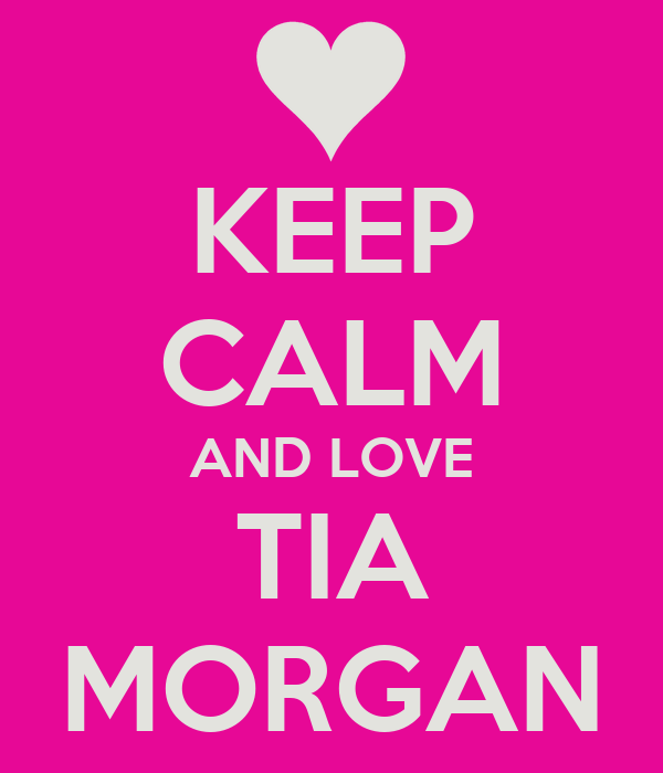 KEEP CALM AND LOVE TIA MORGAN