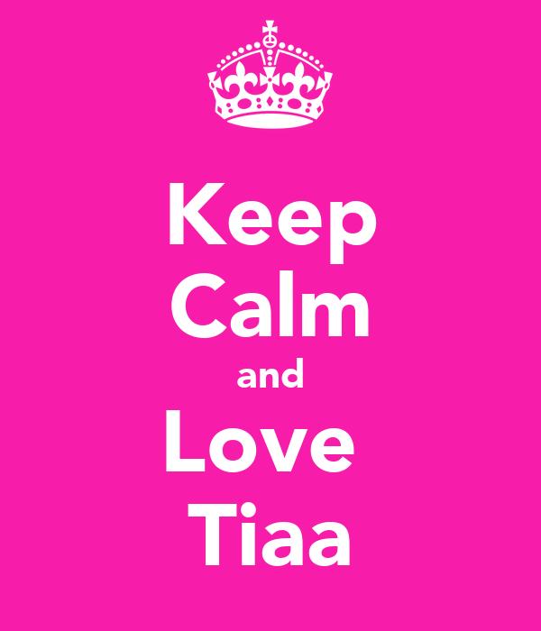 Keep Calm and Love  Tiaa