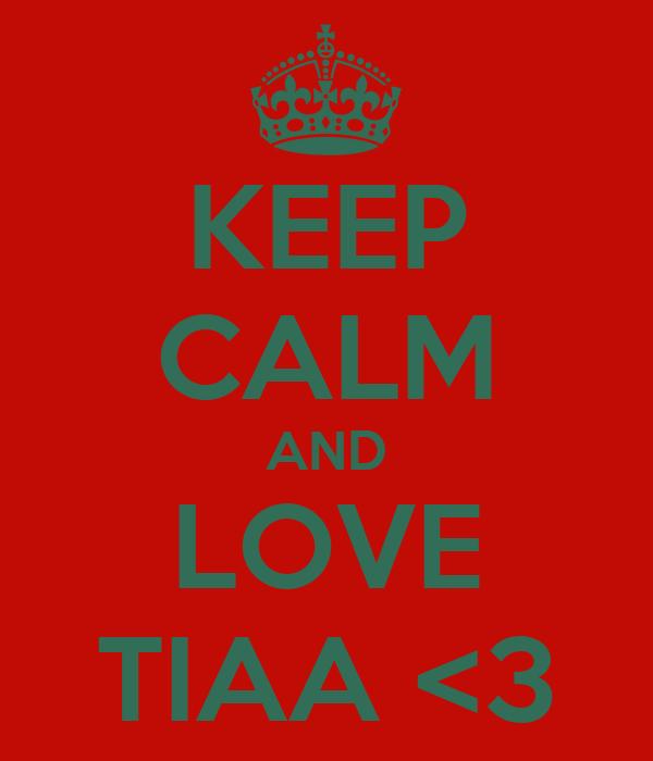 KEEP CALM AND LOVE TIAA <3