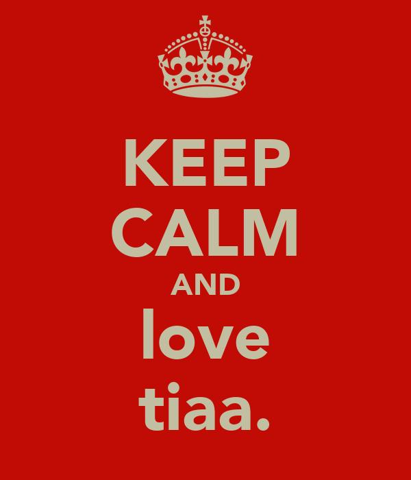 KEEP CALM AND love tiaa.