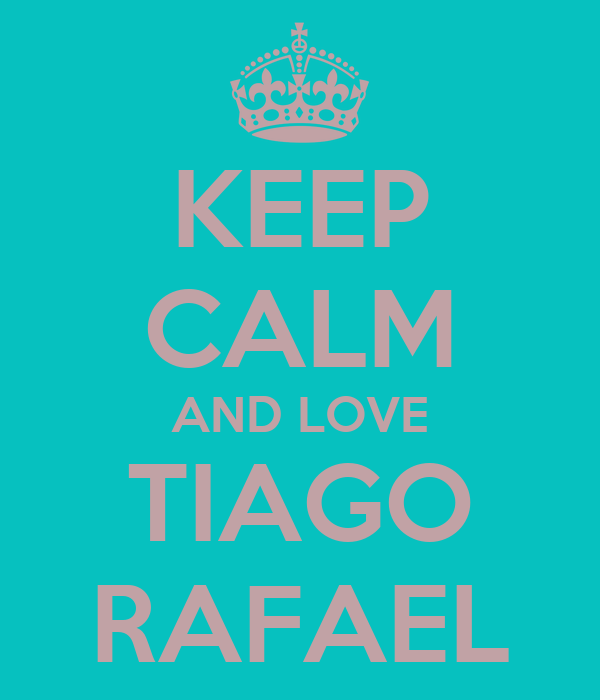 KEEP CALM AND LOVE TIAGO RAFAEL