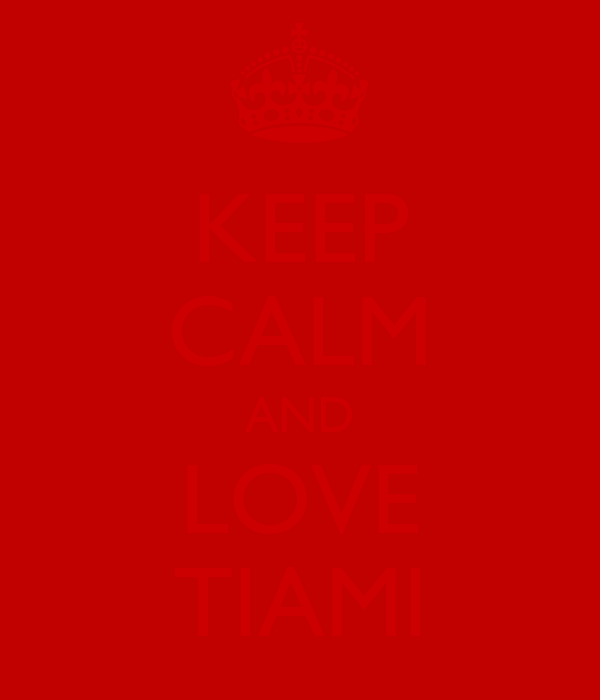 KEEP CALM AND LOVE TIAMI
