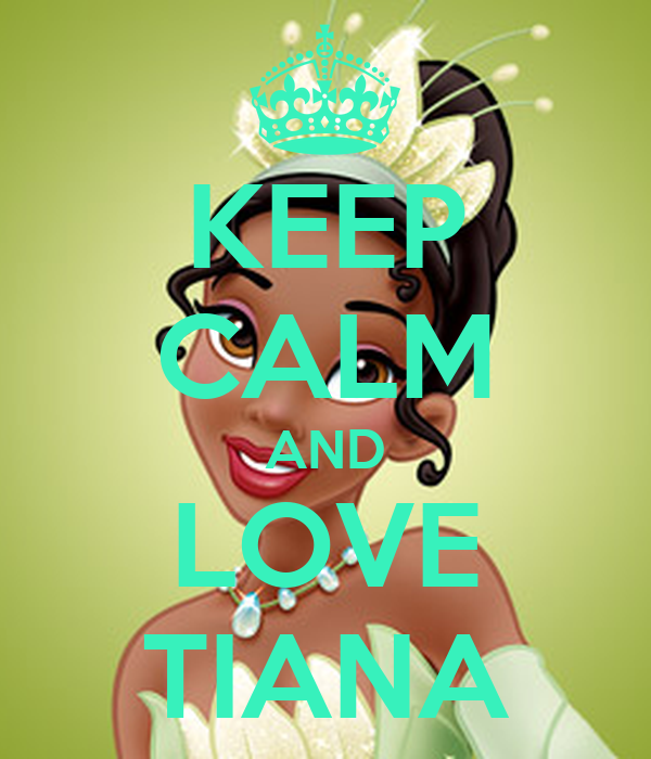 KEEP CALM AND LOVE TIANA