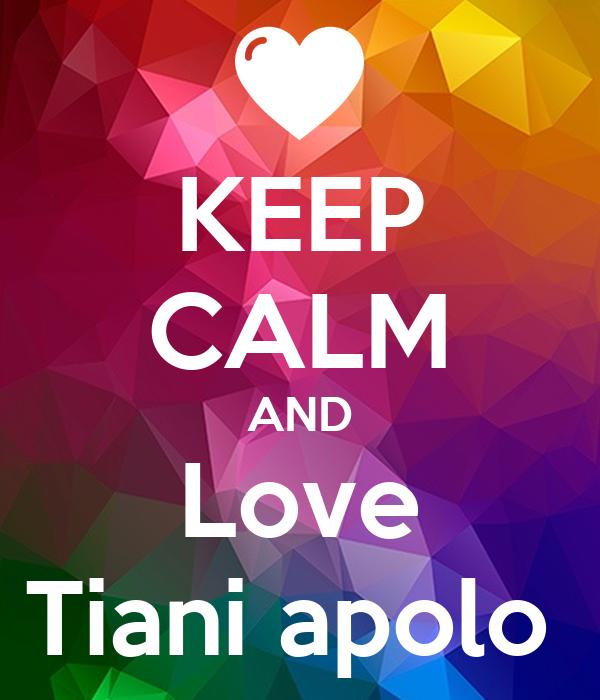 KEEP CALM AND Love Tiani apolo