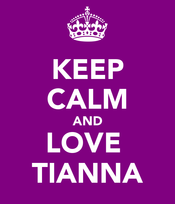KEEP CALM AND LOVE  TIANNA