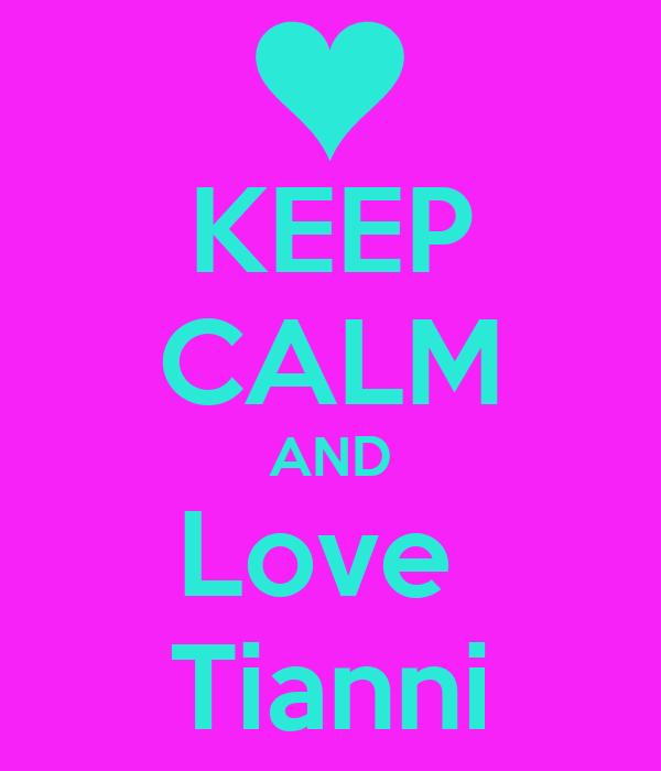 KEEP CALM AND Love  Tianni