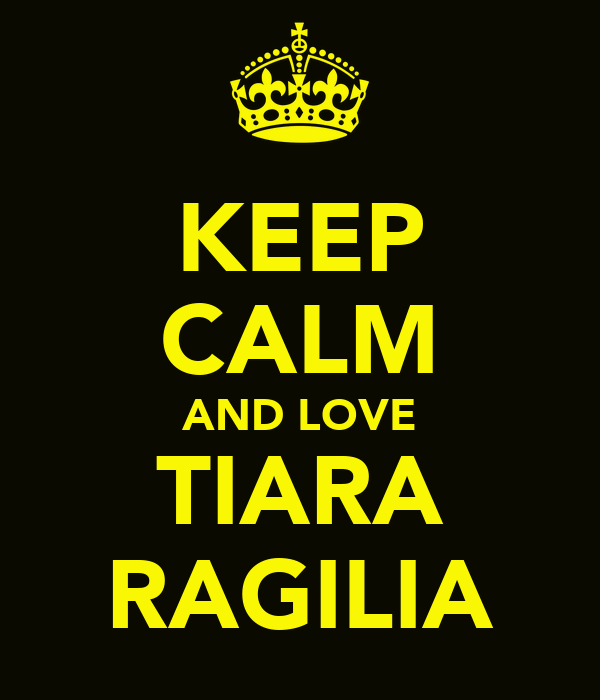 KEEP CALM AND LOVE TIARA RAGILIA