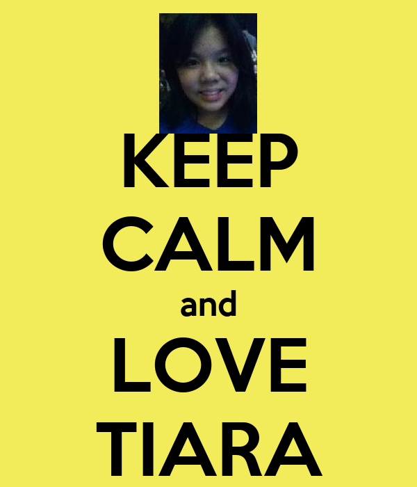 KEEP CALM and LOVE TIARA
