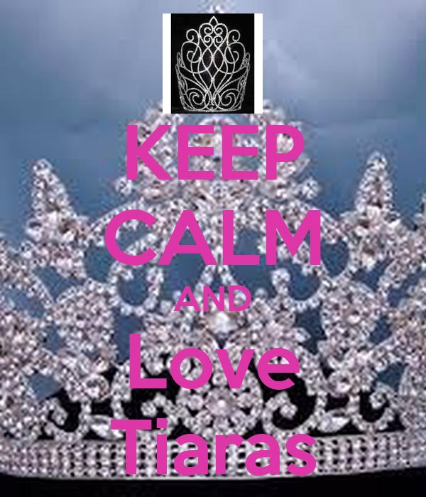 KEEP CALM AND Love Tiaras