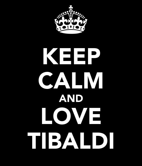 KEEP CALM AND LOVE TIBALDI