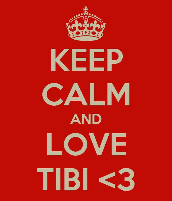 KEEP CALM AND LOVE TIBI <3