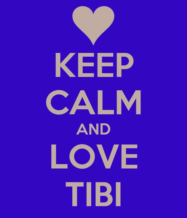 KEEP CALM AND LOVE TIBI