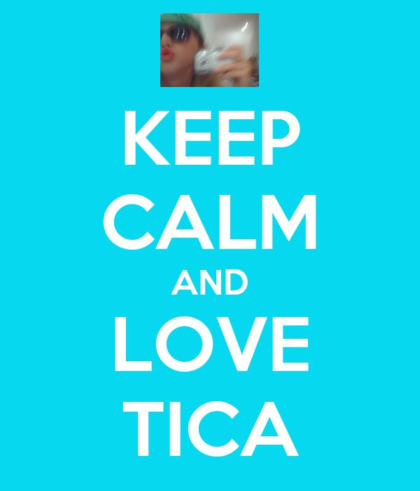 KEEP CALM AND LOVE TICA
