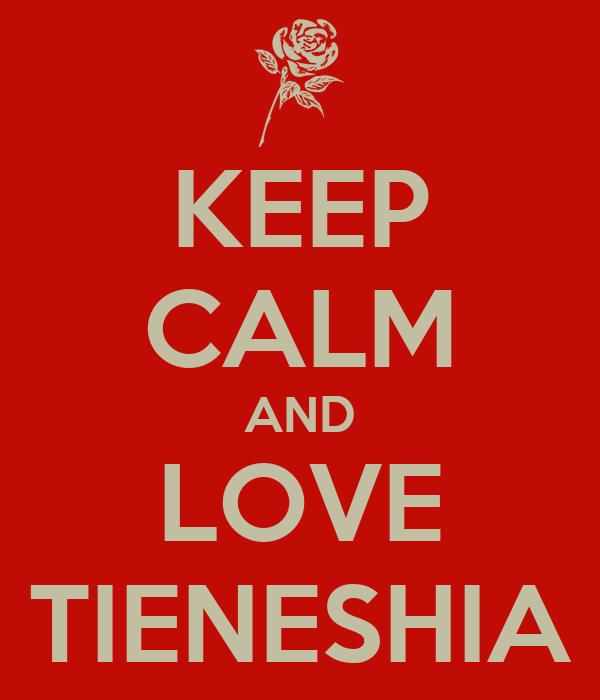 KEEP CALM AND LOVE TIENESHIA