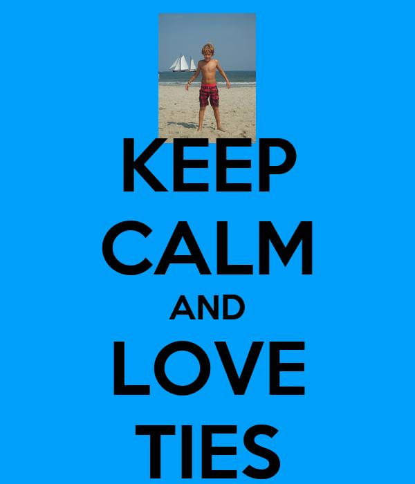 KEEP CALM AND LOVE TIES