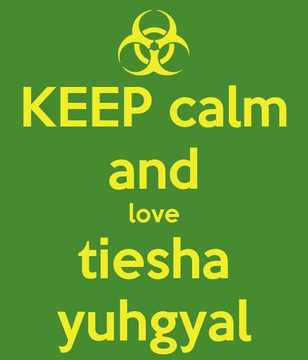 KEEP calm and love tiesha yuhgyal
