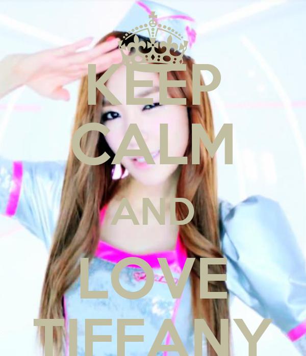 KEEP CALM AND LOVE TIFFANY