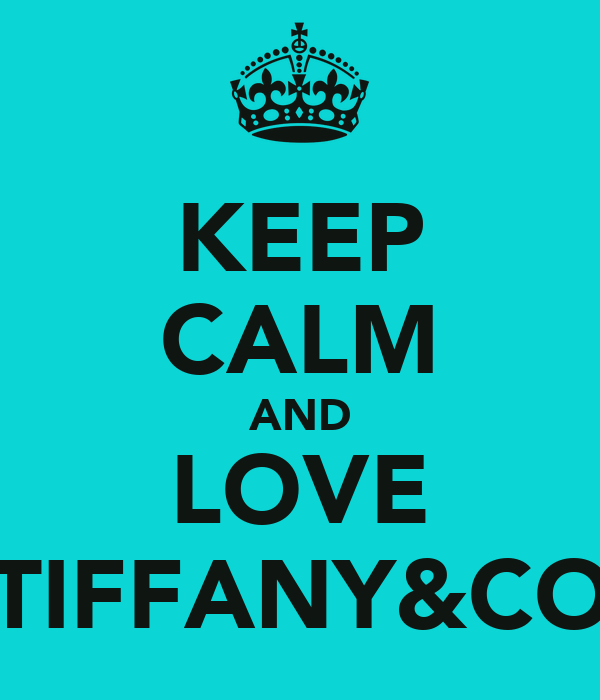 KEEP CALM AND LOVE TIFFANY&CO