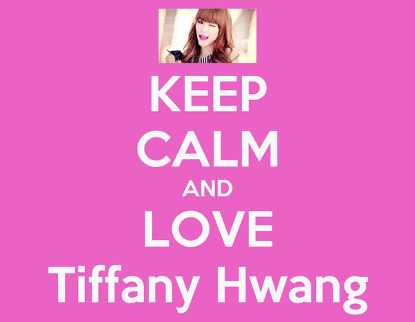 KEEP CALM AND LOVE Tiffany Hwang
