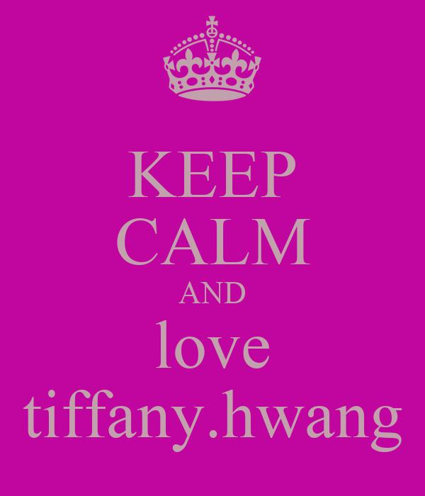 KEEP CALM AND love tiffany.hwang