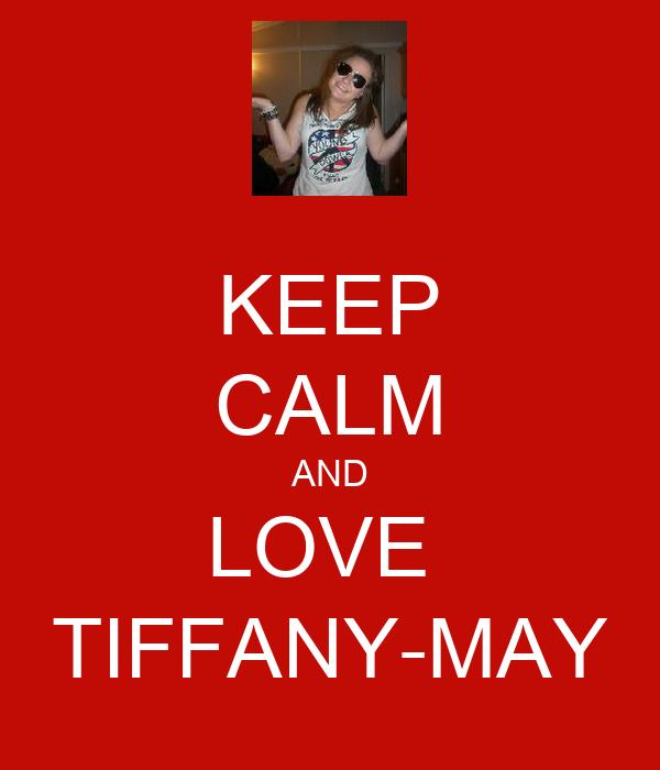 KEEP CALM AND LOVE  TIFFANY-MAY