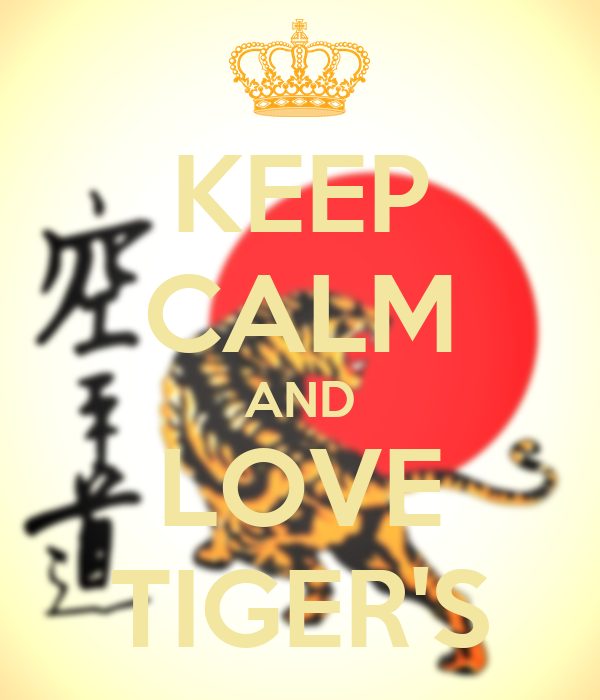 KEEP CALM AND LOVE TIGER'S