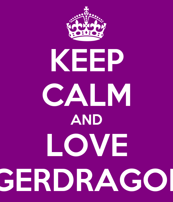 KEEP CALM AND LOVE TIGERDRAGONS