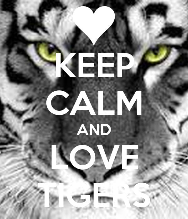 KEEP CALM AND LOVE TIGERS