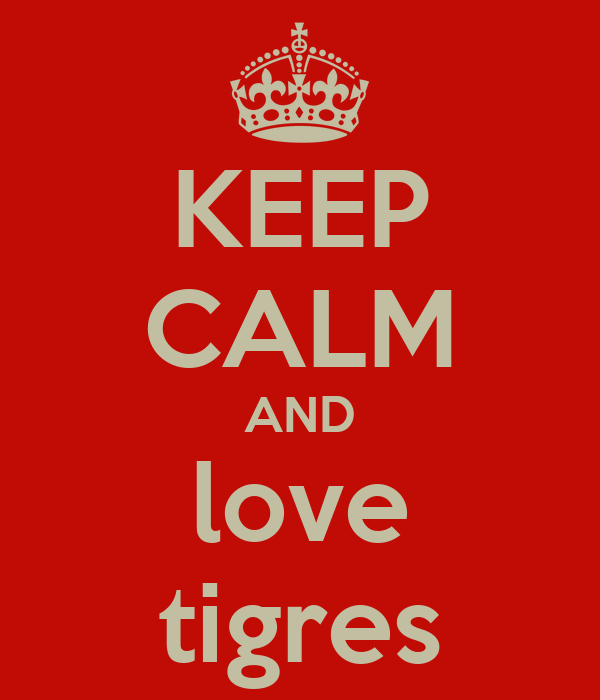 KEEP CALM AND love tigres