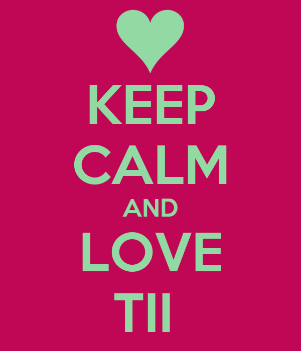 KEEP CALM AND LOVE TII