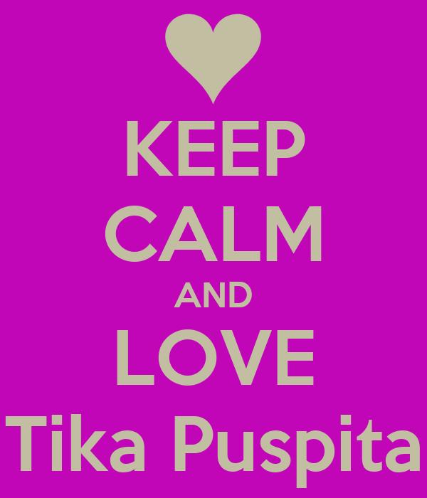 KEEP CALM AND LOVE Tika Puspita