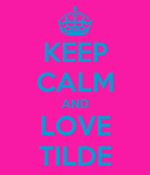 KEEP CALM AND LOVE TILDE