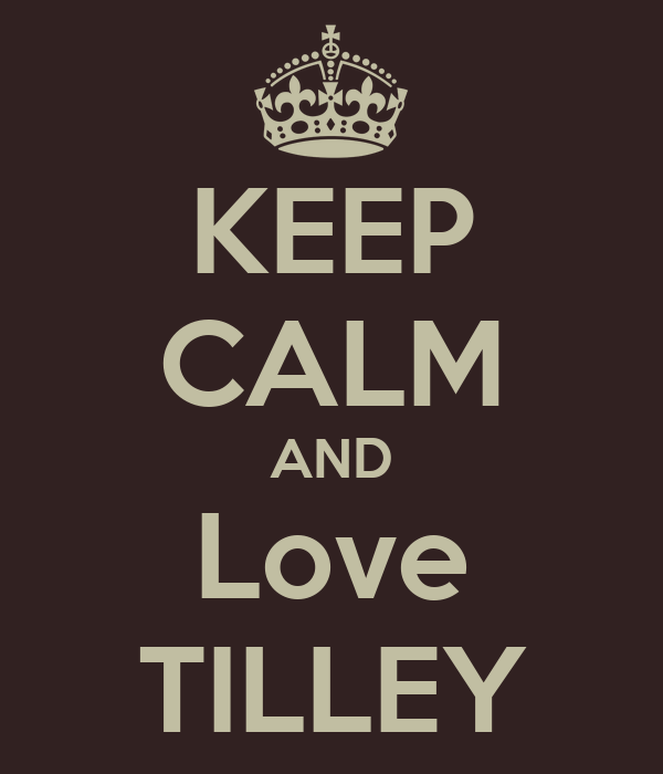 KEEP CALM AND Love TILLEY