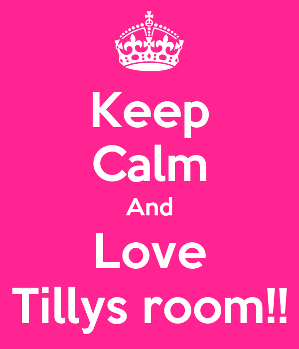 Keep Calm And Love Tillys room!!