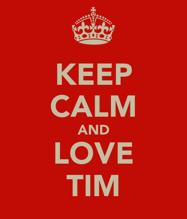KEEP CALM AND LOVE TIM