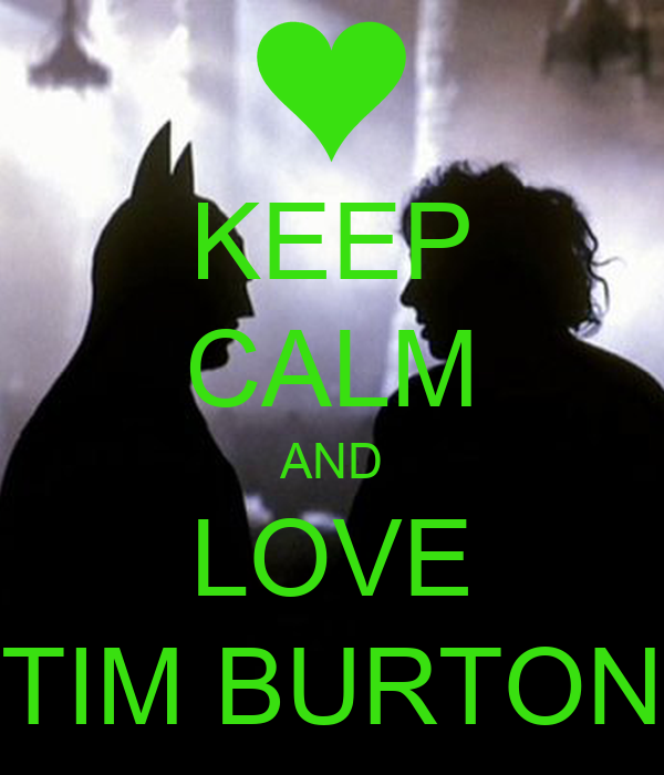 KEEP CALM AND LOVE TIM BURTON