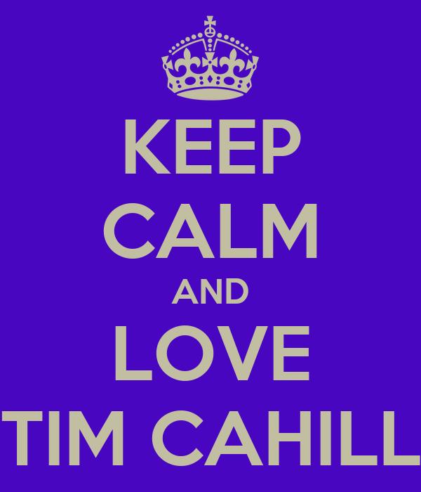 KEEP CALM AND LOVE TIM CAHILL