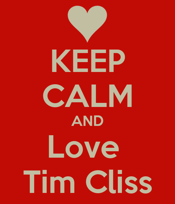KEEP CALM AND Love  Tim Cliss